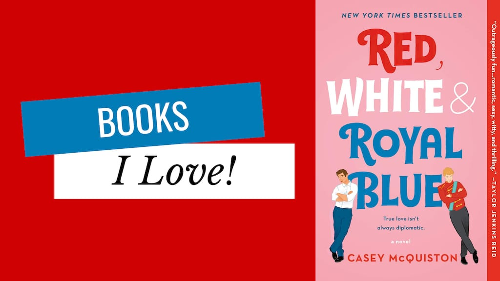 Books I Love—Red White and Royal Blue